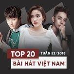 top 20 bai hat viet nam tuan 52/2018 - v.a