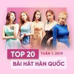 top 20 bai hat han quoc tuan 01/2019 - v.a