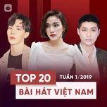 top 20 bai hat viet nam tuan 01/2019 - v.a