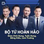 bo tu hoan hao: dam vinh hung, tuan hung, lam truong, bang kieu - dam vinh hung, tuan hung, bang kieu, lam truong