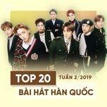 top 20 bai hat han quoc tuan 02/2019 - v.a