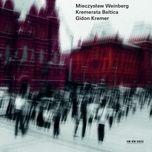mieczysław weinberg (live in lockenhaus & neuhardenberg / 2012 & 2013) - gidon kremer, daniil grishin, giedre dirvanauskaite, daniil trifonov, kremerata baltica