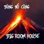 bung no cung big room house - v.a