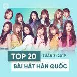 top 20 bai hat han quoc tuan 03/2019 - v.a