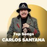 nhung bai hat hay nhat cua carlos santana - carlos santana