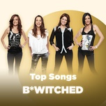 nhung bai hat hay nhat cua b*witched - b*witched
