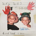 a good friend is nice - jack & jack