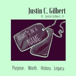 what's in a name (single) - justin c. gilbert