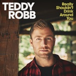 really shouldn't drink around you (single) - teddy robb