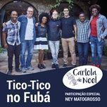 tico-tico no fuba (single) - cartola de noel, ney matogrosso