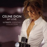 my love ultimate essential collection (european version) - celine dion