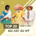 top 20 bai hat au my tuan 05/2019 - v.a
