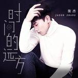 phuong xa cua thoi gian / 时间的远方 (ep) - truong kiet (jason zhang)