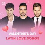 tinh ca latin hay nhat danh cho ngay valentine - v.a