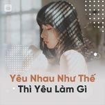 yeu nhau nhu the thi yeu lam gi - v.a