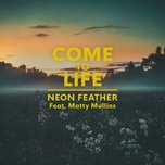 come to life (single) - neon feather, matty mullins