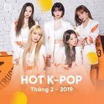 nhac han quoc hot thang 02/2019 - v.a