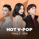 nhac viet hot thang 02/2019 - v.a