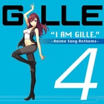 i am gille. 4 (anime song anthems) - gille