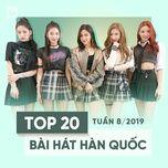 top 20 bai hat han quoc tuan 08/2019 - v.a