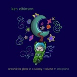 around the globe in a lullaby (vol.1) - ken elkinson