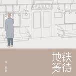 cho tau dien ngam / 地铁等待 (single) - truong y hao (zhang zi hao)