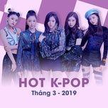 nhac han quoc hot thang 03/2019 - v.a