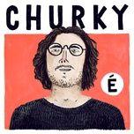 e - churky