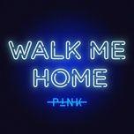 walk me home (single) - p!nk