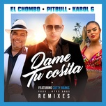 dame tu cosita (remixes) (single) - pitbull, el chombo, karol g, cutty ranks