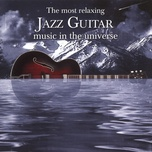 the most relaxing jazz guitar music in the universe - v.a