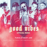 good vibes (official remix) (single) - fuego, nicky jam, de la ghetto, el nene la amenaza, c. tangana
