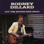 let the rough side drag - rodney dillard