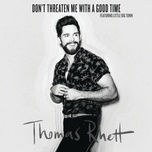 don't threaten me with a good time (single) - thomas rhett, little big town