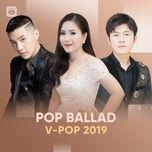 nhac pop ballad viet hay nhat 2019 - v.a