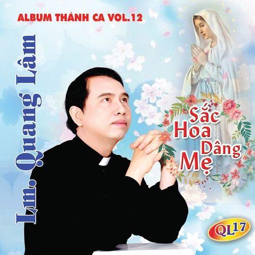 Sắc Hoa Dâng Mẹ (Thánh Ca Vol. 12) - Lm. Quang Lâm