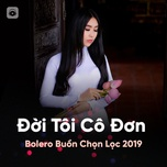 doi toi co don - bolero buon chon loc 2019 - v.a