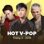 nhac viet hot thang 03/2019 - v.a