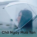 Nghe nhạc Chờ Ngày Mưa Tan Mp3 hot nhất