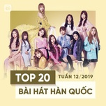 top 20 bai hat han quoc tuan 12/2019 - v.a