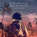 crazy to love you (friction remix) (single) - decco, alex clare, friction
