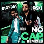 no cap (remixes) (single) - digdat, loski