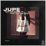 say my name (single) - jupe, leo the kind