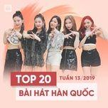 top 20 bai hat han quoc tuan 13/2019 - v.a
