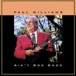 ain't god good - paul williams