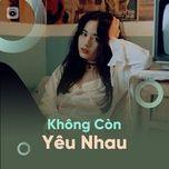 khong con yeu nhau - nhung bai hat mot thoi cua the he 8x-9x doi dau - v.a