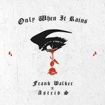 only when it rains (single) - frank walker, astrid s