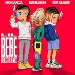 lil bebe (bebecito remix) (single) - danileigh, nio garcia, rauw alejandro