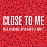 close to me (red velvet remix) (single) - ellie goulding, diplo, red velvet