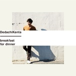 breakfast for dinner (ep) - kenta dedachi